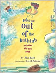 Book Cover Image. Title: Take Me Out of the Bathtub and Other Silly Dilly Songs, Author: by Alan Katz
