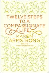 Book Cover Image. Title: Twelve Steps to a Compassionate Life, Author: by Karen Armstrong