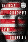 Book Cover Image. Title: American Subversive, Author: by David Goodwillie