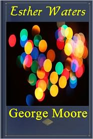 Created by Classic Romances George Moore - Esther Waters