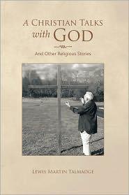 Lewis Martin Talmadge - A Christian Talks with God