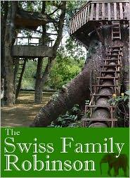 Jean Rudolph Wyss (Editor) Johann David Wyss - The Swiss Family Robinson or, Adventures on a Desert Island
