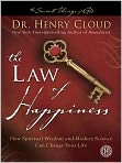 Book Cover Image. Title: The Law of Happiness:  How Spiritual Wisdom and Modern Science Can Change Your Life, Author: by Henry Cloud