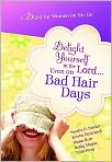 Book Cover Image. Title: Delight Yourself in the Lord...Even on Bad Hair Days, Author: by Sandra D. Bricker