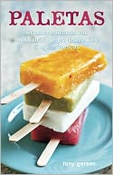 Paletas: Authentic Recipes for Mexican Ice Pops, Shaved Ice & Aguas Fr