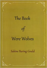 Sabine Baring Gould - The Book of Were Wolves