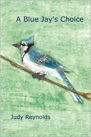 Judy Reynolds - A Blue Jay's Choice