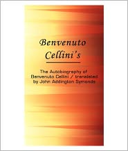 Benvenuto Cellini - The Autobiography Of Benvenuto Cellini [ By: Benvenuto Cellini ]