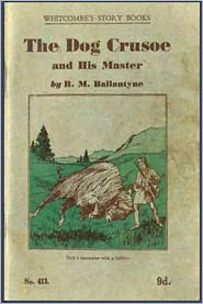 Created by Classic Adventures Robert Michael Ballentyne - The Dog Crusoe and His Master