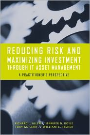 Jennifer D. Doyle, Tory M. Lehr, William B. Fisher  Richard L. Allen - Reducing Risk and Maximizing Investment Through IT Asset Management
