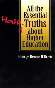 George Dennis O'Brien - All the Essential Half-Truths about Higher Education