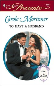 Carole Mortimer - To Have a Husband
