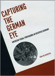 Cora Sol Goldstein - Capturing the German Eye: American Visual Propaganda in Occupied Germany