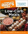 Book Cover Image. Title: The Complete Idiot's Guide to Low-Carb Meals, Author: by Lucy Beale