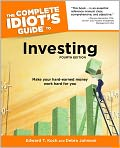 Book Cover Image. Title: The Complete Idiot's Guide to Investing, Author: by Edward T. Koch