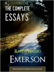 The Complete Works Collection (Editor), Created by Nook Ralph Waldo Emerson, Created by Ralph Waldo Emerson Ralph Waldo Emerson - THE COMPLETE ESSAYS OF RALPH WALDO EMERSON (Special Nook Edition) FULL COLOR ILLUSTRATED VERSION: All the Essays Speeches and Ad