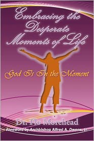 DR. FLO MOREHEAD - Embracing the Desperate Moments of Life