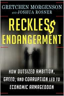 Book Cover Image. Title: Reckless Endangerment:  How Outsized Ambition, Greed, and Corruption Led to Economic Armageddon, Author: Gretchen Morgenson