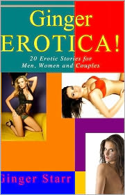 Ginger Starr - Ginger Erotica! 20 Erotic Stories for Men, Women and Couples
