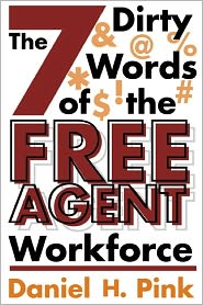 Daniel H. Pink - The 7 Dirty Words of the Free Agent Workforce