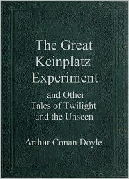 Arthur Conan Doyle - The Great Keinplatz Experiment and Other Tales of Twilight and the Unseen