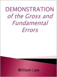 William Law - DEMONSTRATION of the Gross and Fundamental Errors,
