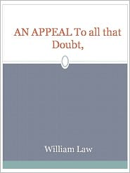 William Law - AN APPEAL To all that Doubt,