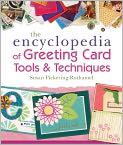 Book Cover Image. Title: The Encyclopedia of Greeting Card Tools and Techniques, Author: by Susan Pickering Rothamel