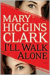 Book Cover Image. Title: I'll Walk Alone, Author: by Mary Higgins Clark