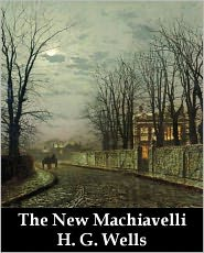 H. G. (Herbert George) Wells - The New Machiavelli