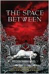 Book Cover Image. Title: The Space Between, Author: by Brenna Yovanoff
