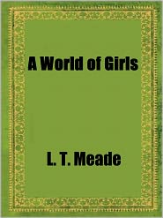 L. T. Meade - A World of Girls