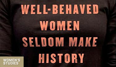 Well-behaved Women [and Men] Seldom Make History