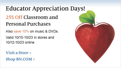Educator Appreciation Days! 25% Off Classroom and Personal Purchases. Also save 10% on music & DVDs. valid 10/15-10/23 in stores and 10/12-10/23 online. Visit a Store > / Shop BN.COM >