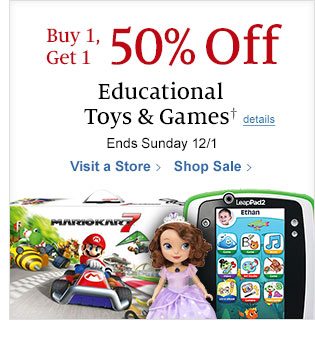 Buy 1, Get 1 50% Off  All Educational Toys & Games. Ends Sunday 12/1. Visit a Store / Shop Sale