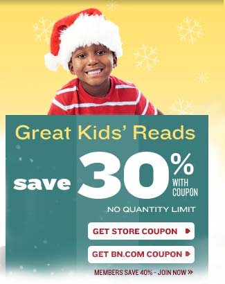 Great Kids' Reads - Save 30% WITH COUPON - NO QUANTITY LIMIT. GET STORE COUPON. GET BN.COM COUPON. MEMBERS SAVE 40% - JOIN NOW.