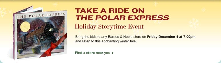 Take a Ride on The Polar Express. Holiday Storytime Event. The Polar Express. Bring the kids to any Barnes & Noble store on Friday December 4 at 7:00pm and listen to this enchanting winter tale. Find a store near you. Book Cover Image. Title: The Polar Express. Author: Chris Van Allsburg.