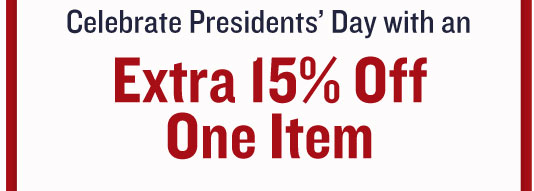 Celebrate Presidents' Day with an Extra 15% Off One Item