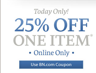 Today Only!  25% Off One Item* Online Only  [Use BN.com Coupon]