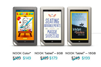 [Product Images: NOOK Color™ Now $149; NOOK Tablet™ 8GB - Now $179; NOOK Tablet™ 16GB - Now  $199]