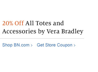 20% Off All Totes and Accessories by Vera Bradley. Shop BN.com / Get Store Coupon