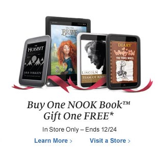 Buy One NOOK Book™ Gift One FREE* - In Store Only--Ends 12/24. Learn More / Visit a Store