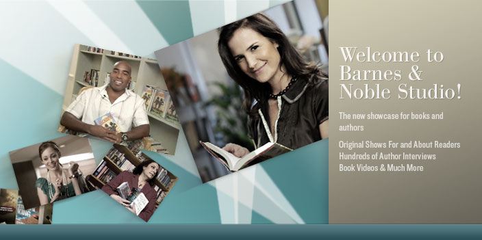Welcome to Barnes & Noble Studio! The new showcase for books and authors. Original Shows For and About Readers. Hundreds of Author Interviews. Book Videos & Much More